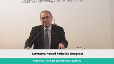 1.Avrasya Pozitif Psikoloji Kongresi 1.Gün Prof.Dr.Nevzat Tarhan Konuşması 28.04.2016