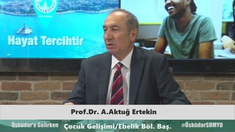 Üsküdar Üniversitesi Sağlık Bilimi Fakültesi Dekan Yardımcısı Prof. Dr. A. Aktuğ Ertekin- Çocuk Gelişimi ve Ebelik Bölümlerini anlattı