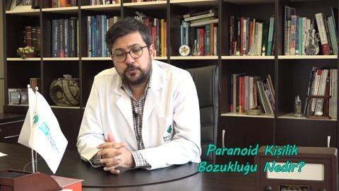 Uzman Dr. Mahir Yeşildağ Paranoid Kişilik Bozukluğunu Anlatıyor