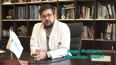 Uzman Dr. Mahir Yeşildal Kaygı Anksiyete Bozuklugunu Anlatıyor