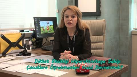 Yrd.Doç.Dr. Emel Sarı Gökten Dikkat eksikliği Hiperaktivite Sorunu Olan Çocukların Ailelerine Tavsiyelerde Bulunuyor